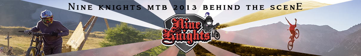 NINE KNIGHTS MTB 2013 - Behind the Scene