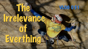 Vlog 031 - The Irrelevance of Everything