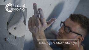 Training For Static Strength | Catalyst Climbing Training Ep.2
