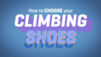 How To Choose Your Climbing Shoes - Ep 1